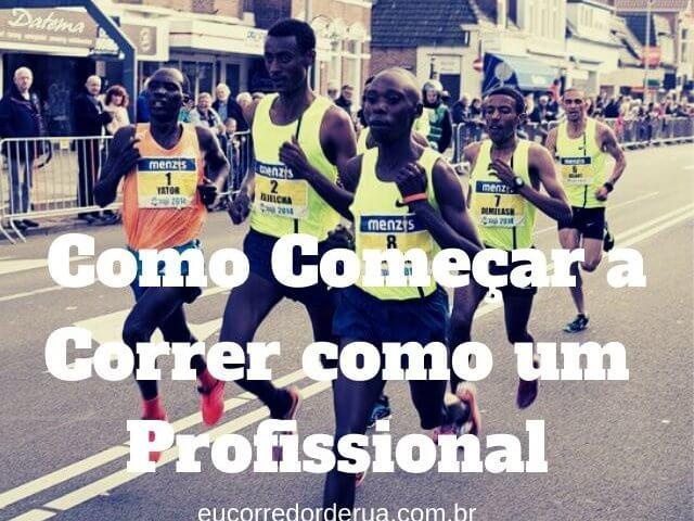Como Começar a Correr Como Um Profissional [Corra do Jeito Certo]
